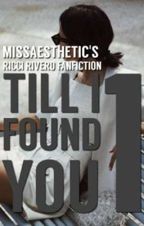 Till I Found You - Ricci Rivero [Book 1 UNDER EDITING]  by MissAesthetic_