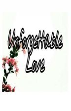 UNFORGETTABLE LOVE by always_love_you143