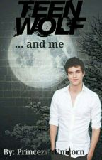 Teen wolf... and me ✔ by PrinceznaUnicorn