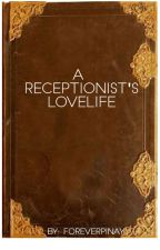 A Receptionist's Lovelife (SPG) by Foreverpinay