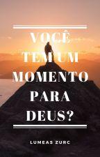 Você Tem Um Momento Para Deus? by LumeasZurc