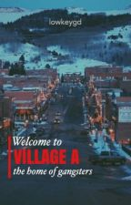 Welcome to, Village A : The Home of Gangsters by lowkeygd