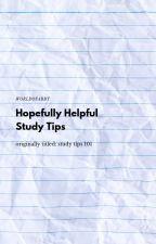Hopefully Helpful Study Tips by worldofabby
