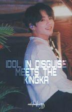 ✨IDOL IN DISGUISE MEETS THE KINGKA✨   BTS J.JK FF by CuteKookie355