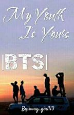 My Youth İs Yours || BTS  by swag_girl113