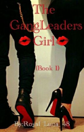 The GangLeaders Girl.... (Book 1) by Royal_Luna_48