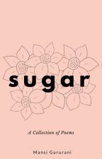 Sugar - A Collection of Poems by withfulloffence