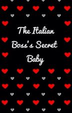 The Italian Boss's Secret Baby by teejofficial