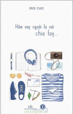 Đọc truyện Hôm nay người ta nói ... Chia Tay - Iris Cao -