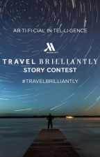 Travel Brilliantly: Artificial Intelligence Story Contest  (Contest Closed) by travel