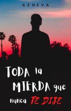 Toda La Mierda Que Nunca Te Dije© by its_geneva