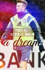 This is better than a dream... (BVB- Fanfiction, Marco Reus- Fanfiction) by nudellicious