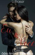 EU & VOCÊ - Série Amores Imperfeitos | Livro III by LiFraser