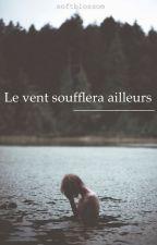 Le vent soufflera ailleurs by softblossom