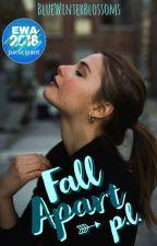 Fall Apart ➵ p.l.  ⇢WATTYS 2018⇠ by BlueWinterBlossoms