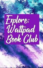 Explore: Wattpad Book Club (OPEN) by undiscovered-stories