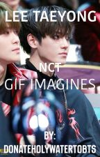 LEE TAEYONG GIF IMAGINES - (READER X TY) by DonateHolyWaterToBTS