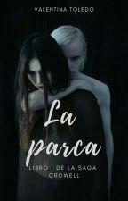 La parca (Borrador) (#1 Saga Crowell) by valentoledo202