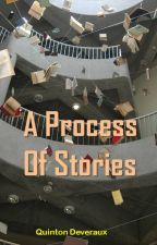 A Process Of Stories by QuintonDeveraux