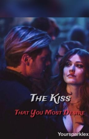 The Kiss That You Most Desire (clace) by yoursparklex