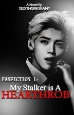 My Stalker, Is A  Hearthrob by SixxthSergeant