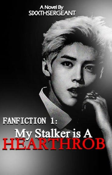 My Stalker, Is A  Hearthrob