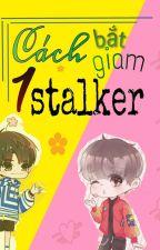 (Fanfic)[Nguyên Thiên] Cách Bắt Giam Một Stalker by Dasilly04