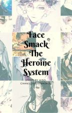 Face smack the heroine systen by kiso-chan