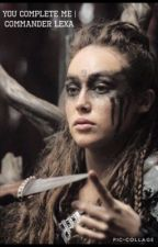 You Complete Me || Commander Lexa  by Alec93_