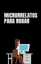 Microrrelatos Para Robar by Lectora_Misteriosa_