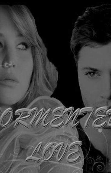TORMENTED LOVE (A Supernatural/ Dean Winchester Fan-Fiction)