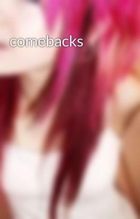 comebacks by MistyGirl10