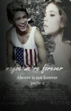 Maybe we're forever. [Always is not forever: PARTE 2.] CANCELADA by chemicalsophia