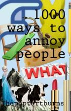 1000 ways to annoy people by electric_Iightning