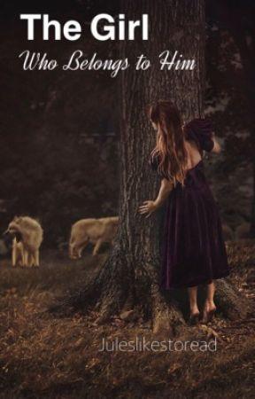 The Girl Who Belongs to Him by juleslikestoread