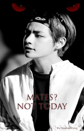 Mates? Not Today(Taekook) by ShadowsRising