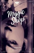 мagic shop ꕥ ᵀᴬᴱᴳᴳᵁᴷ by Tae-Rah