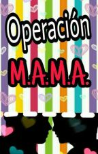 🌹 Operación M.A.M.A. 🌹 by BallOn_TrOzZ