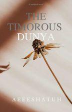 THE TIMOROUS DUNYA by Aeeeshatuh