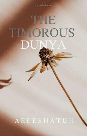 THE TIMOROUS DUNYA by AishaIdris5