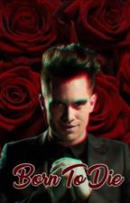 Born To Die: Brendon Urie X Reader by GalaxyUrie
