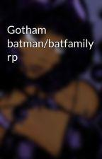 Gotham batman/batfamily rp by BeingCrazyRocks