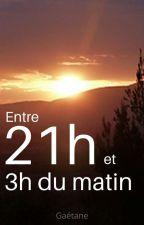 Entre 21h et 3h du matin  by Une_fille_sereine