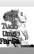 Foi Tudo Uma Farsa ( Livro 1 ) by inarabrittoff