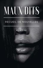 Maux Dits (recueil de nouvelle) by kliksini