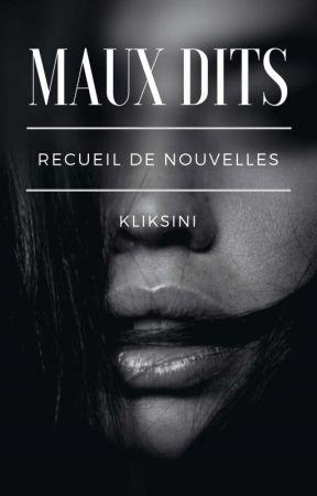 Maux Dits (recueil de nouvelles) by kliksini
