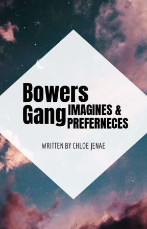 Bowers Gang Preferences/Imagines - 29: Finding Out You're