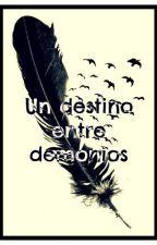 Un Destino entre Demonios (PAUSADA) by diana210601