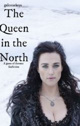 The Queen in the North: Game of thrones fanfiction by galesturkeys