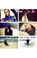 I Will Always Be By Your Side(Eminem FanFiction) by Myeminem_fanfics
